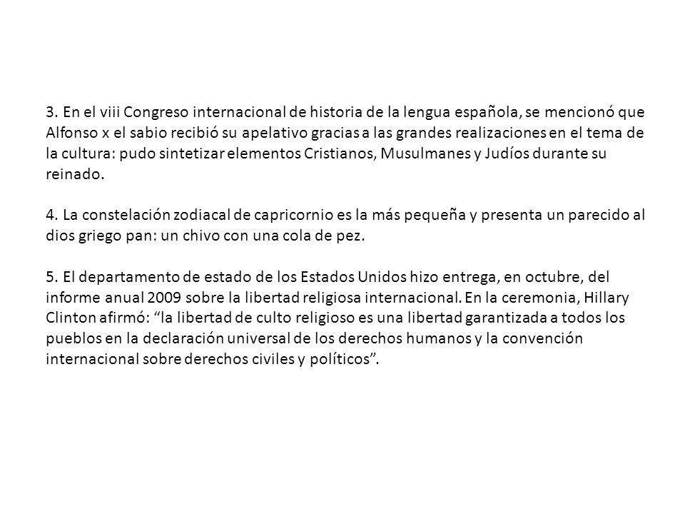 3. En el viii Congreso internacional de historia de la lengua española, se mencionó que Alfonso x el sabio recibió su apelativo gracias a las grandes