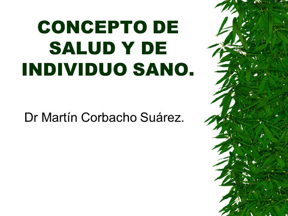 CONCEPTO DE SALUD Y DE INDIVIDUO SANO. Dr Martín Corbacho Suárez.