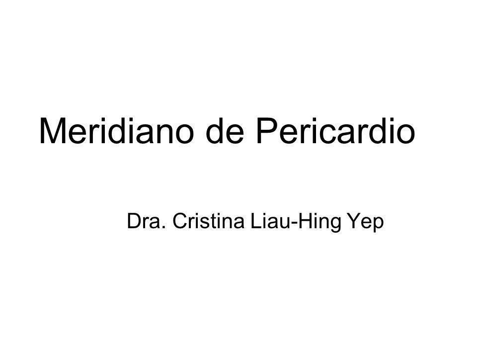 Meridiano de Pericardio Dra. Cristina Liau-Hing Yep