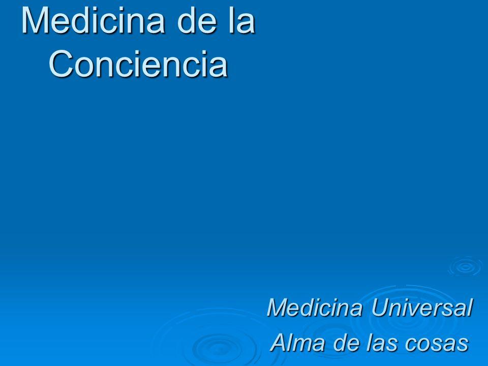 Medicina de la Conciencia Medicina Universal Alma de las cosas