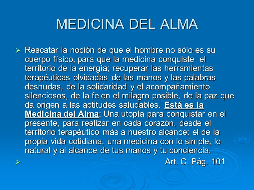 Rescatar la noción de que el hombre no sólo es su cuerpo físico, para que la medicina conquiste el territorio de la energía; recuperar las herramienta