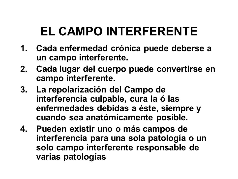 EL CAMPO INTERFERENTE 1.Cada enfermedad crónica puede deberse a un campo interferente. 2.Cada lugar del cuerpo puede convertirse en campo interferente