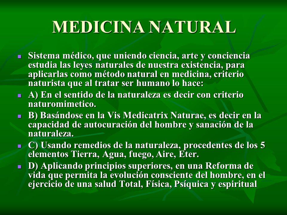 MEDICINA NATURAL Sistema médico, que uniendo ciencia, arte y conciencia estudia las leyes naturales de nuestra existencia, para aplicarlas como método