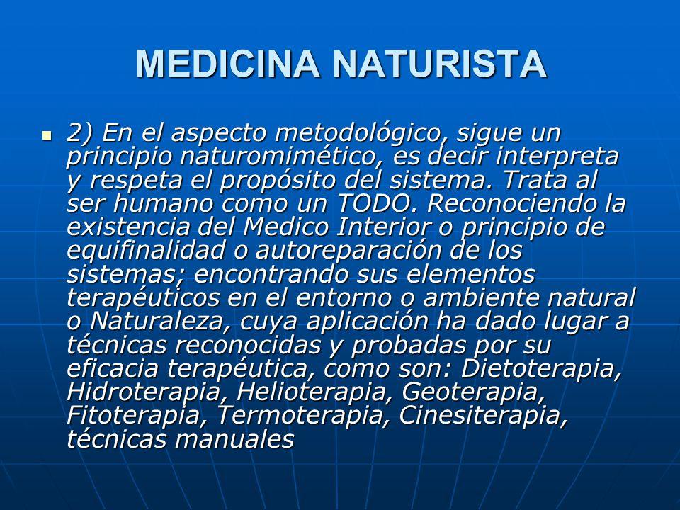 MEDICINA NATURISTA 2) En el aspecto metodológico, sigue un principio naturomimético, es decir interpreta y respeta el propósito del sistema.