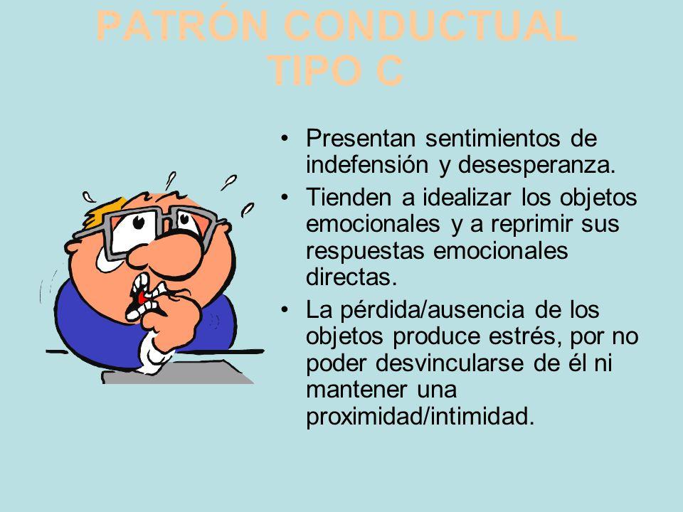 PATRÓN CONDUCTUAL TIPO C Elevado grado de dependencia conformista respecto a algún objeto o persona con valor emocional destacado. Inhibición para est