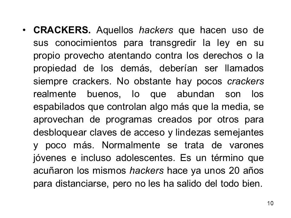 10 CRACKERS. Aquellos hackers que hacen uso de sus conocimientos para transgredir la ley en su propio provecho atentando contra los derechos o la prop