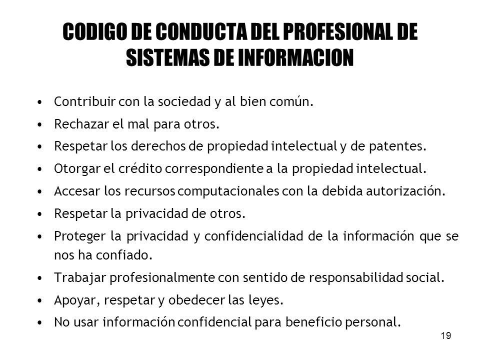19 CODIGO DE CONDUCTA DEL PROFESIONAL DE SISTEMAS DE INFORMACION Contribuir con la sociedad y al bien común.