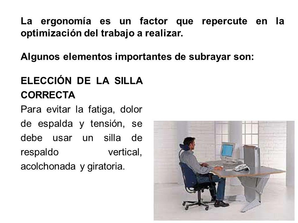 23 La ergonomía es un factor que repercute en la optimización del trabajo a realizar. Algunos elementos importantes de subrayar son: ELECCIÓN DE LA SI