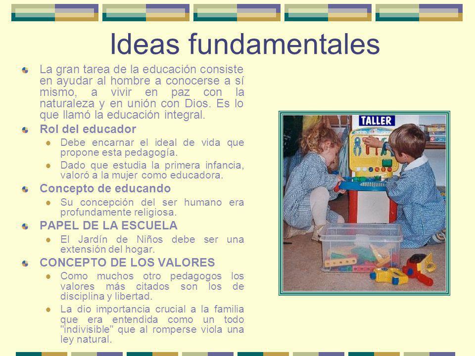 Ideas fundamentales La gran tarea de la educación consiste en ayudar al hombre a conocerse a sí mismo, a vivir en paz con la naturaleza y en unión con