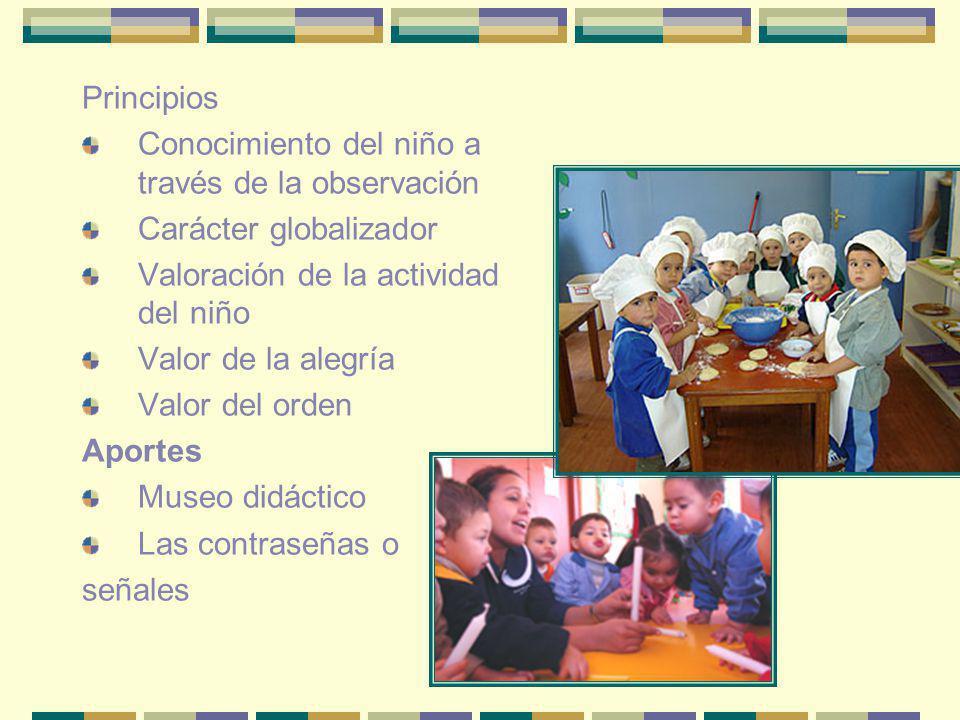 Principios Conocimiento del niño a través de la observación Carácter globalizador Valoración de la actividad del niño Valor de la alegría Valor del or
