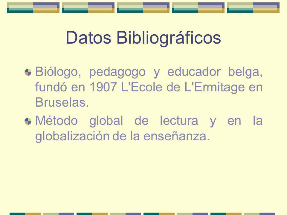 Datos Bibliográficos Biólogo, pedagogo y educador belga, fundó en 1907 L'Ecole de L'Ermitage en Bruselas. Método global de lectura y en la globalizaci