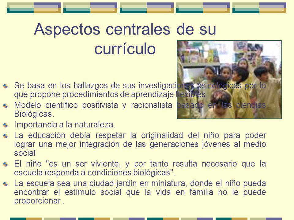 Aspectos centrales de su currículo Se basa en los hallazgos de sus investigaciones psicológicas por lo que propone procedimientos de aprendizaje flexi