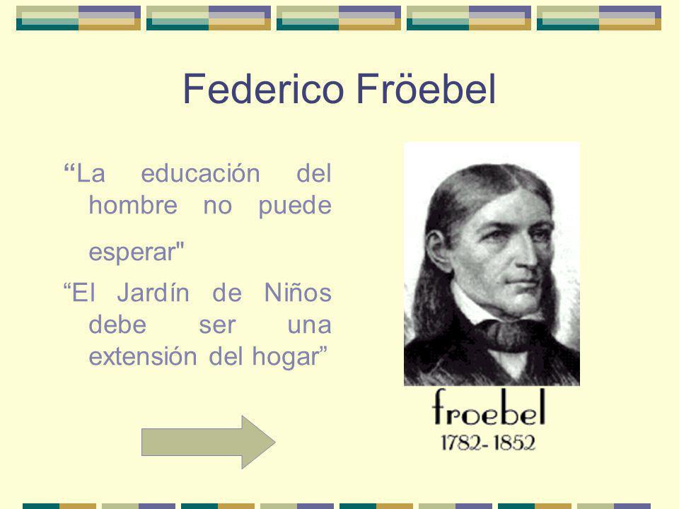 Federico Fröebel La educación del hombre no puede esperar