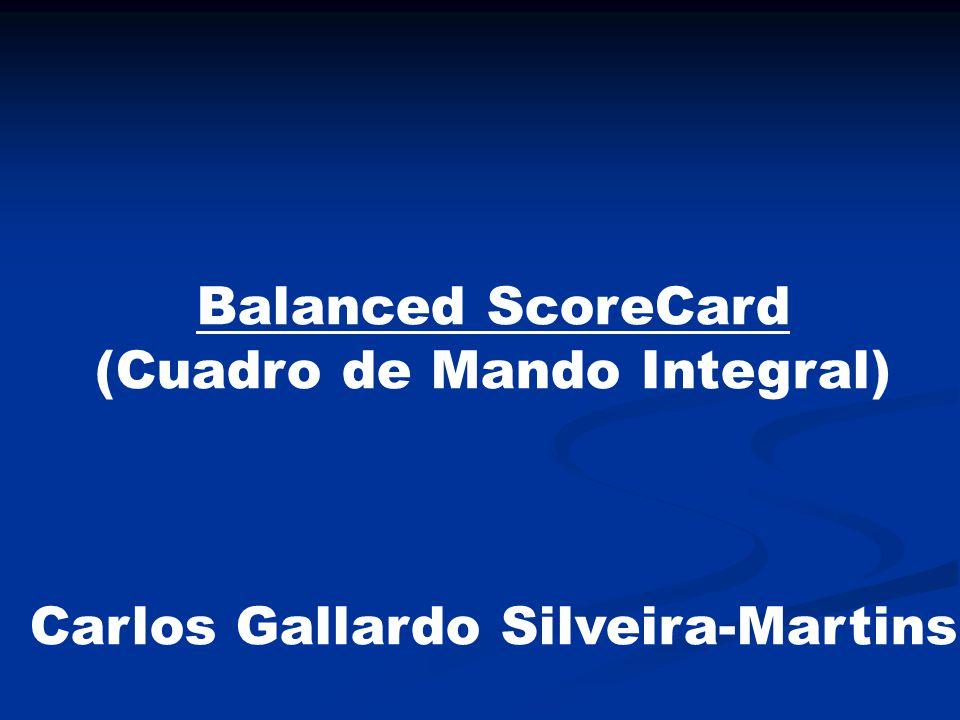 Balanced ScoreCard (Cuadro de Mando Integral) Carlos Gallardo Silveira-Martins