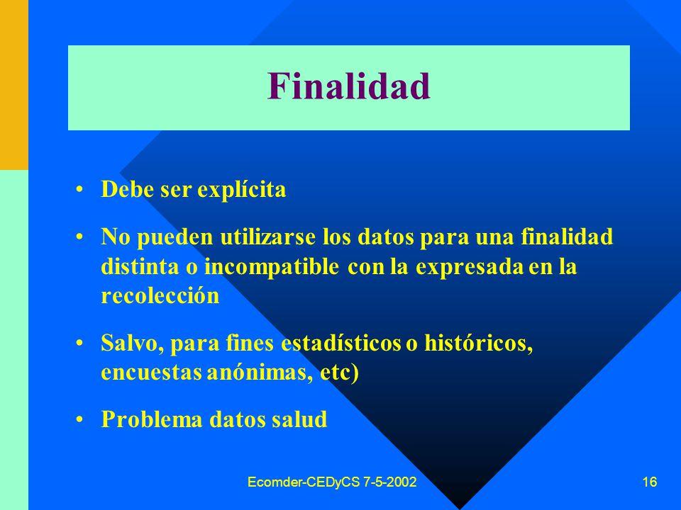 Ecomder-CEDyCS 7-5-2002 15 Principio calidad datos personales Finalidad Adecuación Pertinencia No excesivos