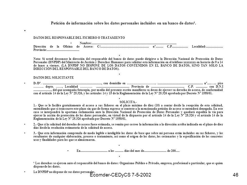 Ecomder-CEDyCS 7-5-2002 45 Vías para hacerlo efectivo Administrativas o prejudiciales Judiciales (hábeas data, amparo,etc) –Ley 25326 (arts.