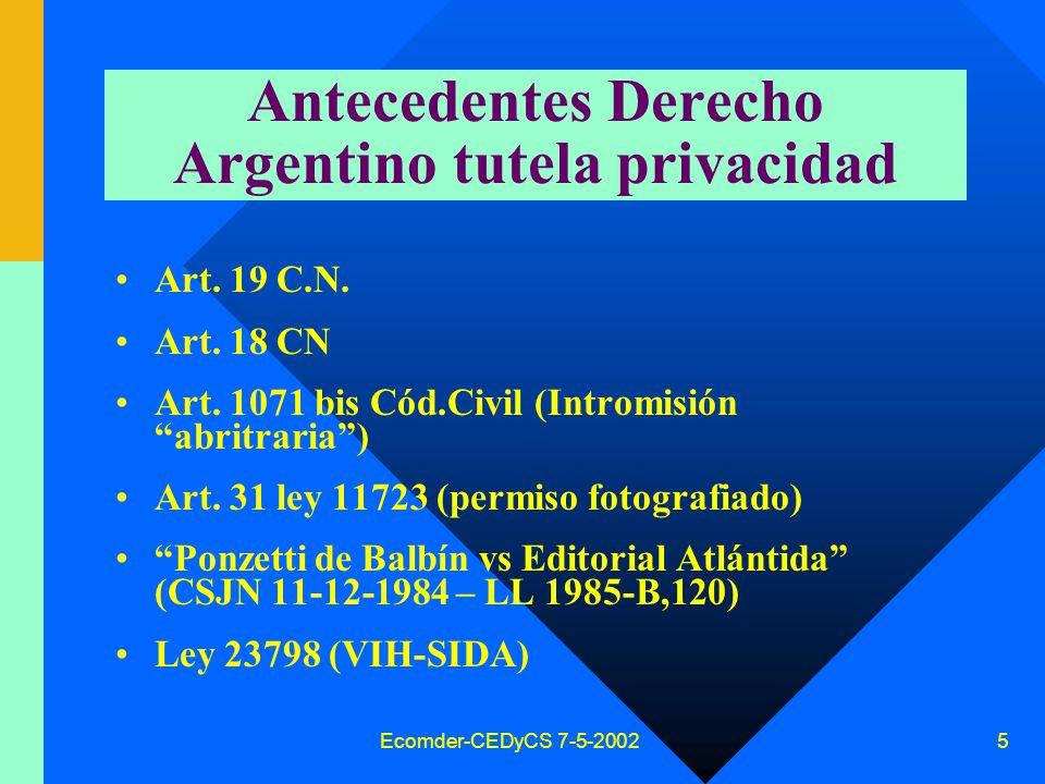 Ecomder-CEDyCS 7-5-2002 4 Impacto nuevas tecnologías Informática Telecomunicaciones Preocupación internacional por: –afectación intimidad y ejercicio libertades fundamentales –Elaboración perfiles personales