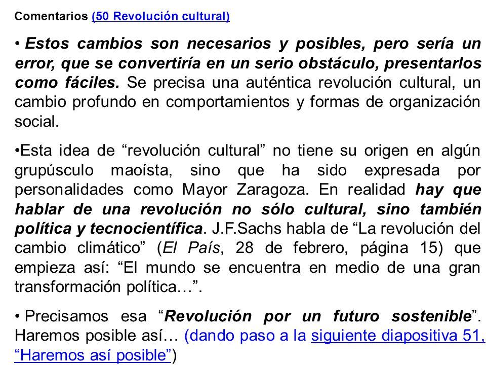 Comentarios (50 Revolución cultural) Estos cambios son necesarios y posibles, pero sería un error, que se convertiría en un serio obstáculo, presentarlos como fáciles.