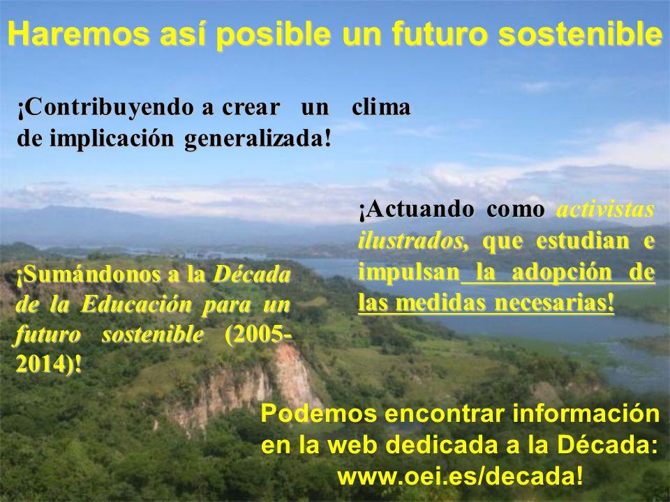 Haremos así posible un futuro sostenible ¡Contribuyendo a crear un clima de implicación generalizada! ¡Actuando como activistas ilustrados, que estudi