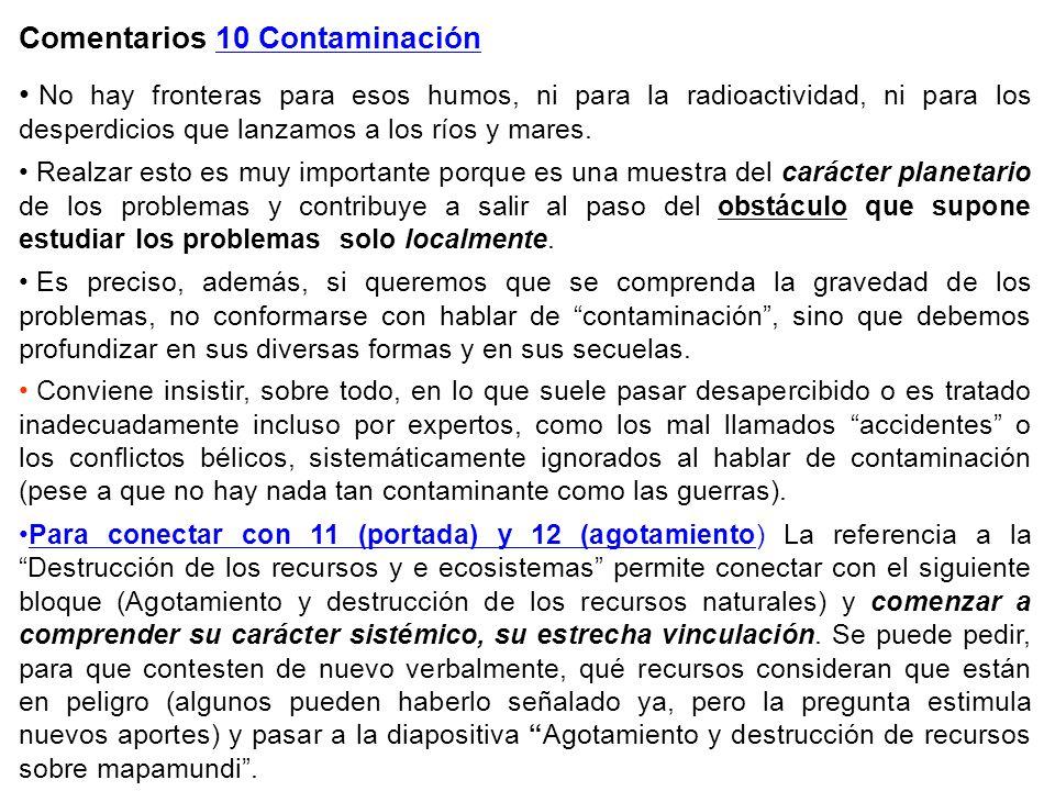 Comentarios 10 Contaminación No hay fronteras para esos humos, ni para la radioactividad, ni para los desperdicios que lanzamos a los ríos y mares. Re