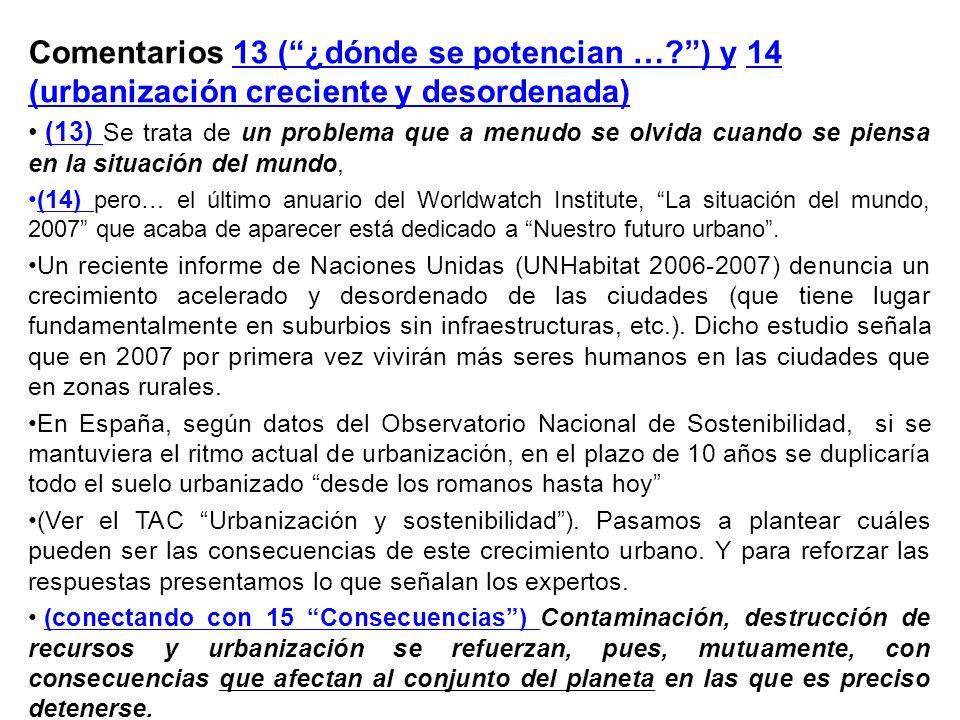 Comentarios 13 (¿dónde se potencian …?) y 14 (urbanización creciente y desordenada) (13) Se trata de un problema que a menudo se olvida cuando se pien