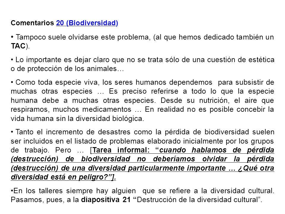 Comentarios 20 (Biodiversidad) Tampoco suele olvidarse este problema, (al que hemos dedicado también un TAC). Lo importante es dejar claro que no se t