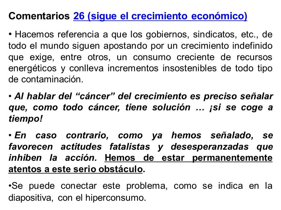 Comentarios 26 (sigue el crecimiento económico) Hacemos referencia a que los gobiernos, sindicatos, etc., de todo el mundo siguen apostando por un cre