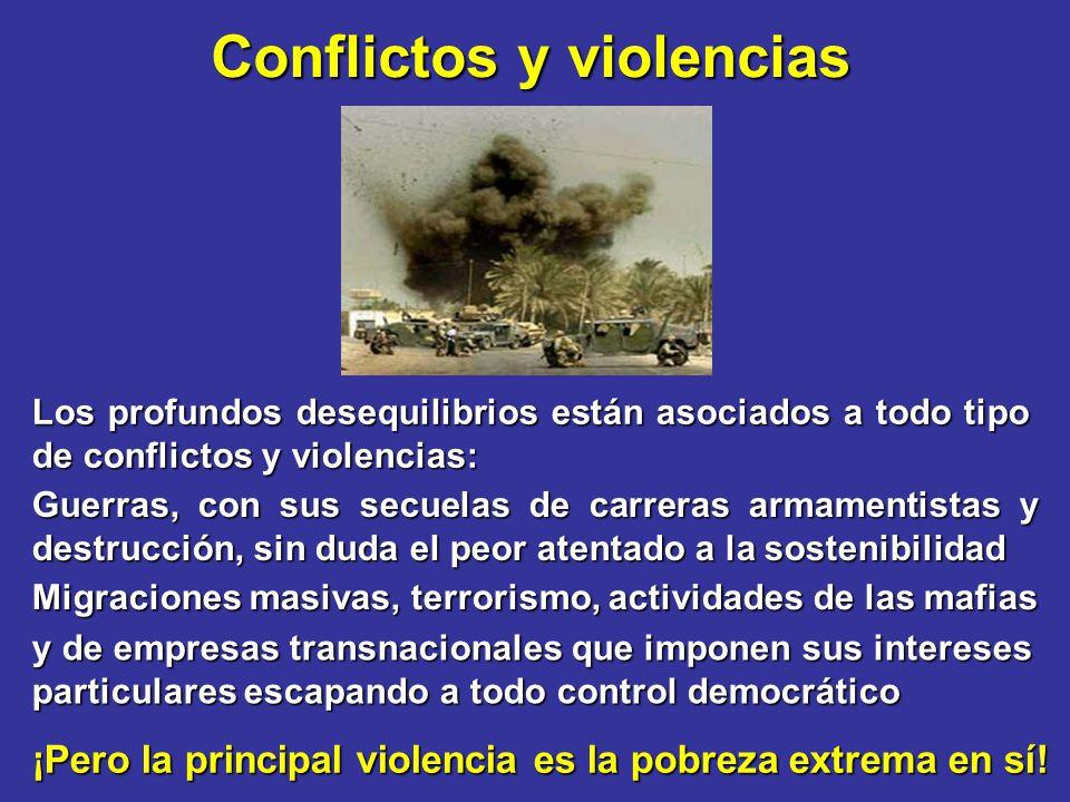 Conflictos y violencias Los profundos desequilibrios están asociados a todo tipo de conflictos y violencias: Guerras, con sus secuelas de carreras arm