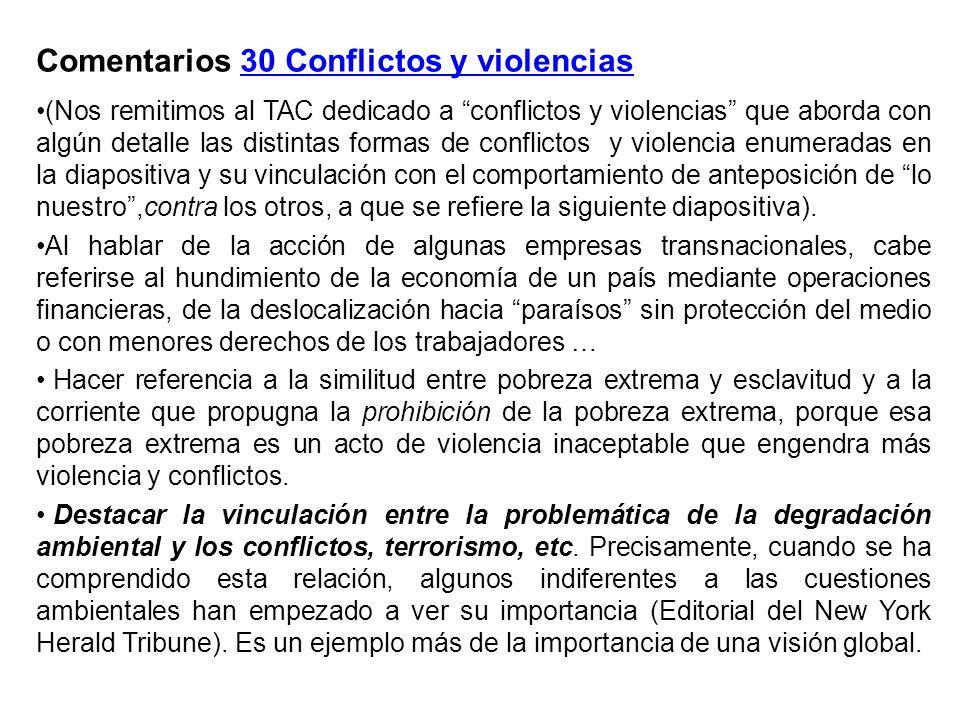 Comentarios 30 Conflictos y violencias (Nos remitimos al TAC dedicado a conflictos y violencias que aborda con algún detalle las distintas formas de conflictos y violencia enumeradas en la diapositiva y su vinculación con el comportamiento de anteposición de lo nuestro,contra los otros, a que se refiere la siguiente diapositiva).