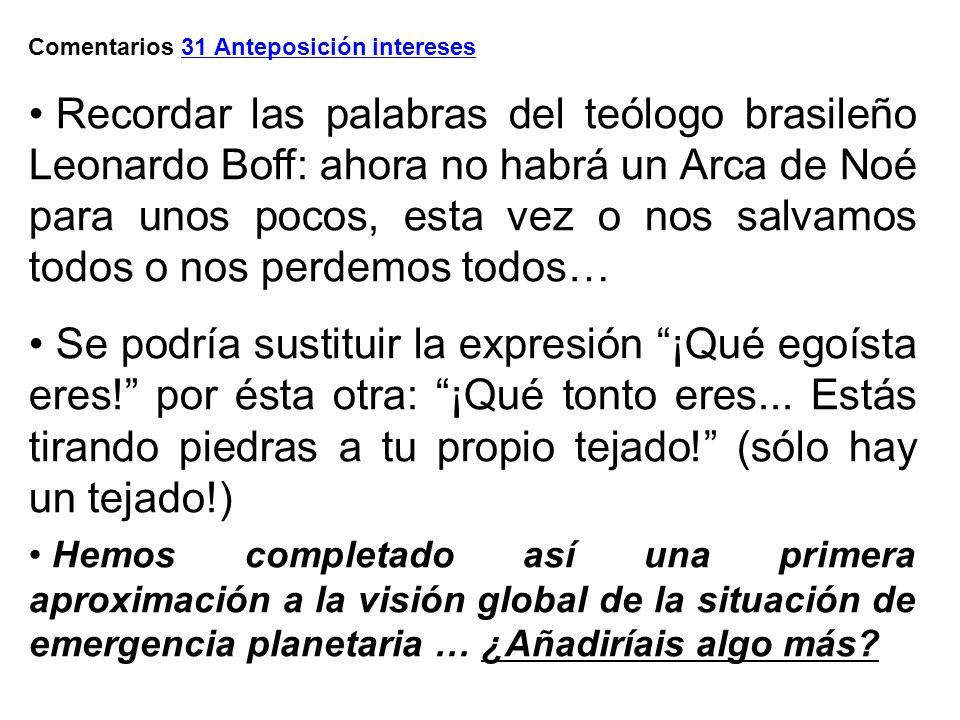 Comentarios 31 Anteposición intereses Recordar las palabras del teólogo brasileño Leonardo Boff: ahora no habrá un Arca de Noé para unos pocos, esta v