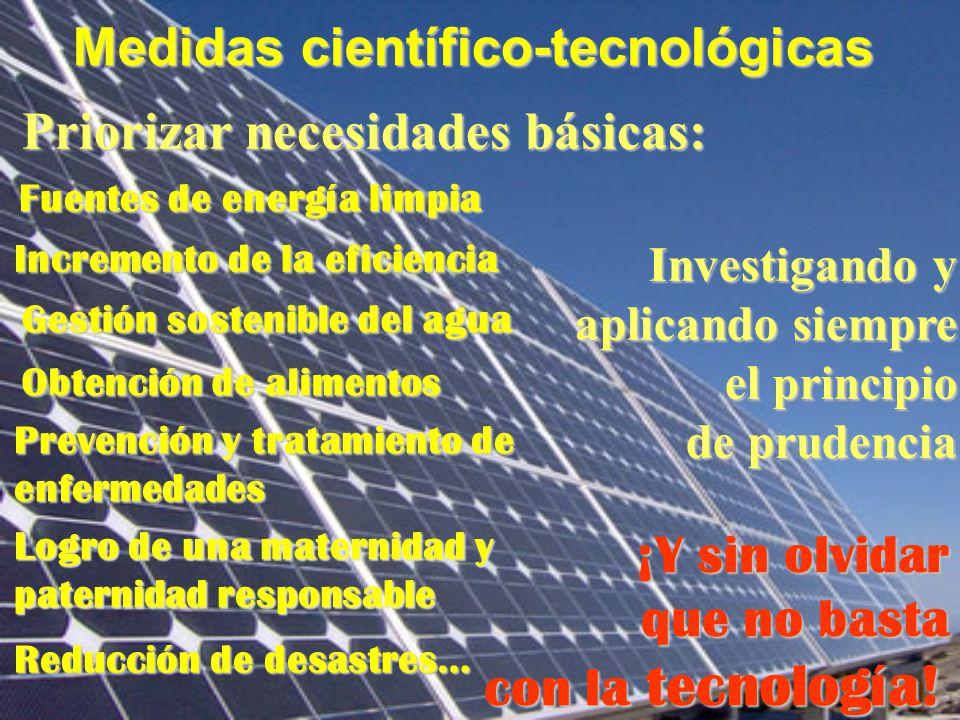 Medidas científico-tecnológicas Priorizar necesidades básicas: Fuentes de energía limpia Incremento de la eficiencia Obtención de alimentos Investigan