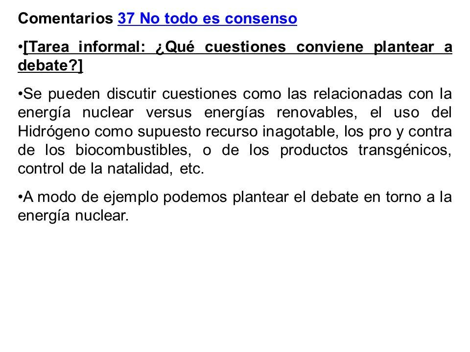 Comentarios 37 No todo es consenso [Tarea informal: ¿Qué cuestiones conviene plantear a debate?] Se pueden discutir cuestiones como las relacionadas c