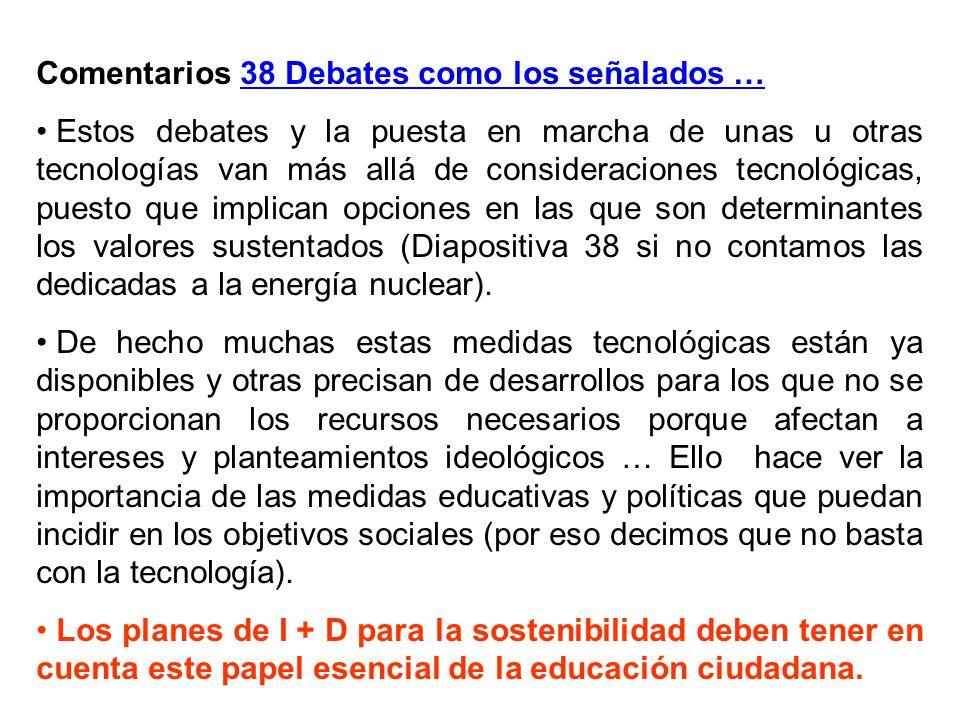 Comentarios 38 Debates como los señalados … Estos debates y la puesta en marcha de unas u otras tecnologías van más allá de consideraciones tecnológic