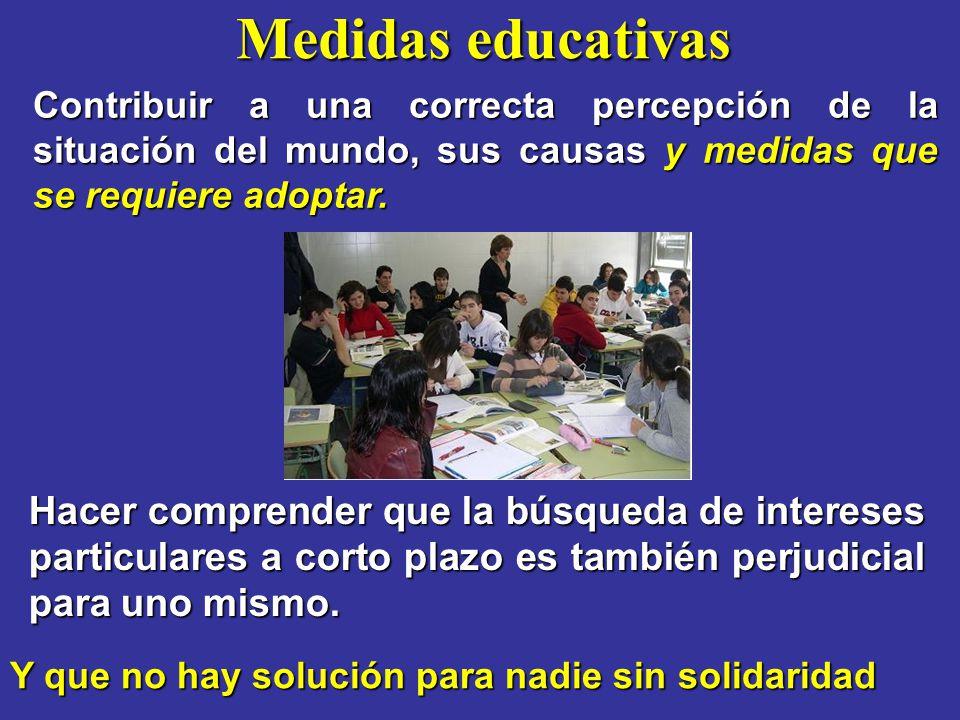 Medidas educativas Contribuir a una correcta percepción de la situación del mundo, sus causas y medidas que se requiere adoptar. Hacer comprender que