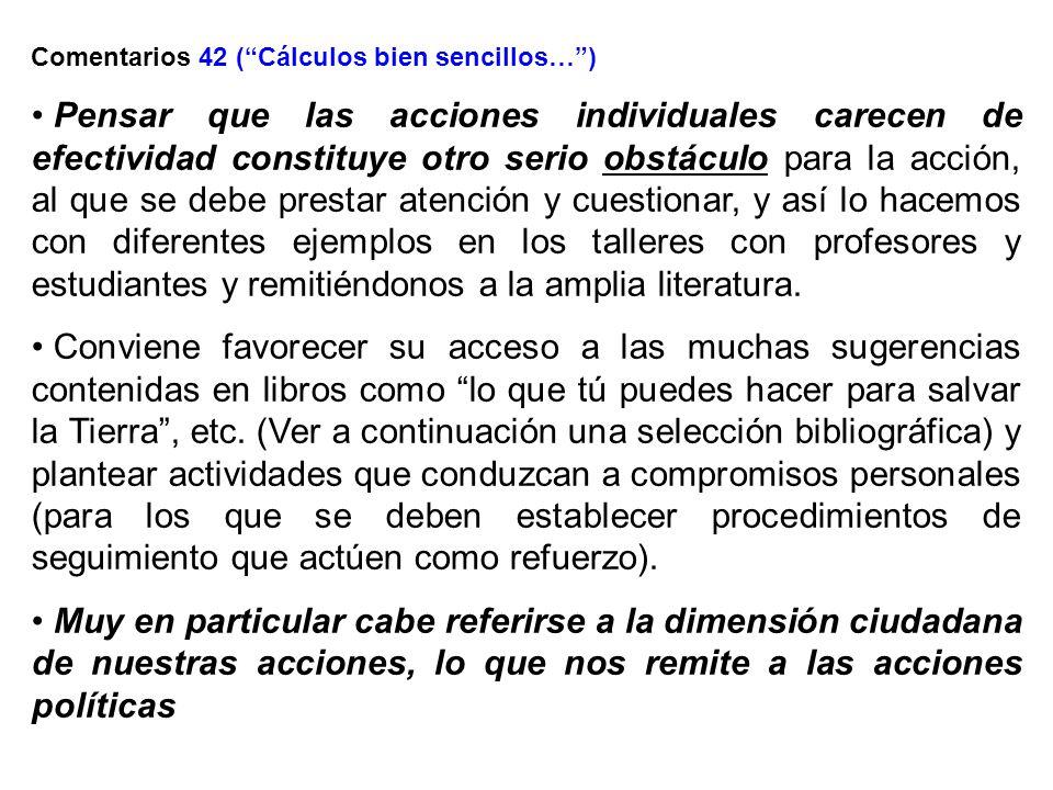 Comentarios 42 (Cálculos bien sencillos…) Pensar que las acciones individuales carecen de efectividad constituye otro serio obstáculo para la acción,