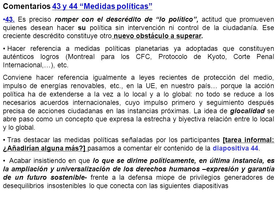 Comentarios 43 y 44 Medidas políticas 43. Es preciso romper con el descrédito de lo político, actitud que promueven quienes desean hacer su política s