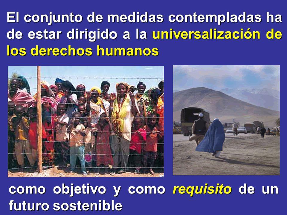El conjunto de medidas contempladas ha de estar dirigido a la universalización de los derechos humanos como objetivo y como requisito de un futuro sos