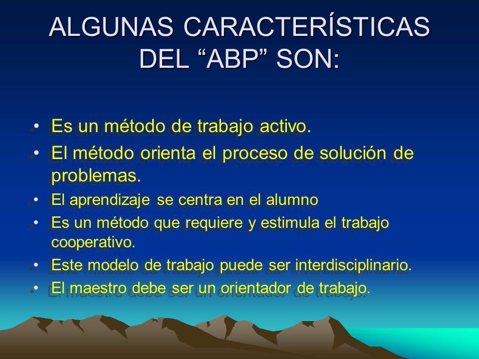 ALGUNAS CARACTERÍSTICAS DEL ABP SON: Es un método de trabajo activo.