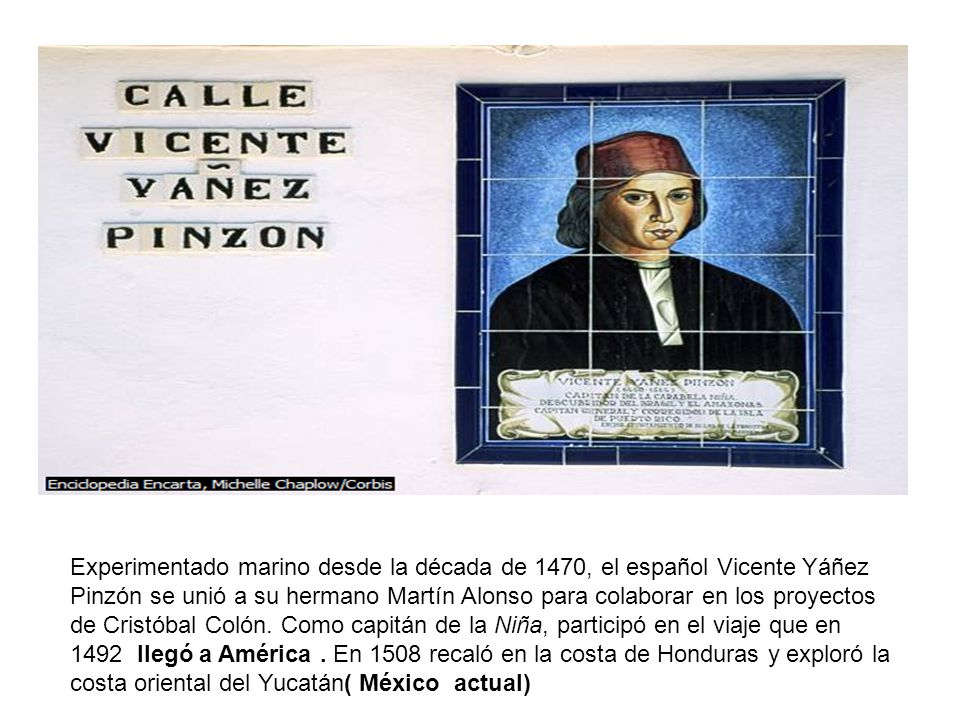Experimentado marino desde la década de 1470, el español Vicente Yáñez Pinzón se unió a su hermano Martín Alonso para colaborar en los proyectos de Cristóbal Colón.