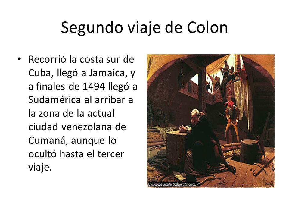 Segundo viaje de Colon Recorrió la costa sur de Cuba, llegó a Jamaica, y a finales de 1494 llegó a Sudamérica al arribar a la zona de la actual ciudad venezolana de Cumaná, aunque lo ocultó hasta el tercer viaje.