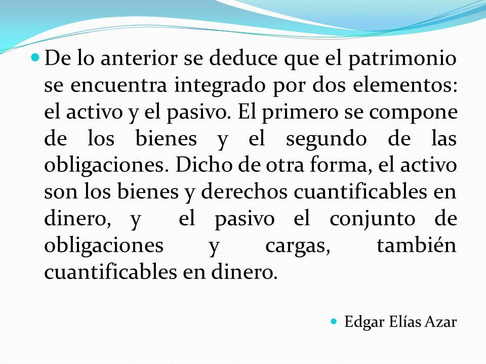 De lo anterior se deduce que el patrimonio se encuentra integrado por dos elementos: el activo y el pasivo.
