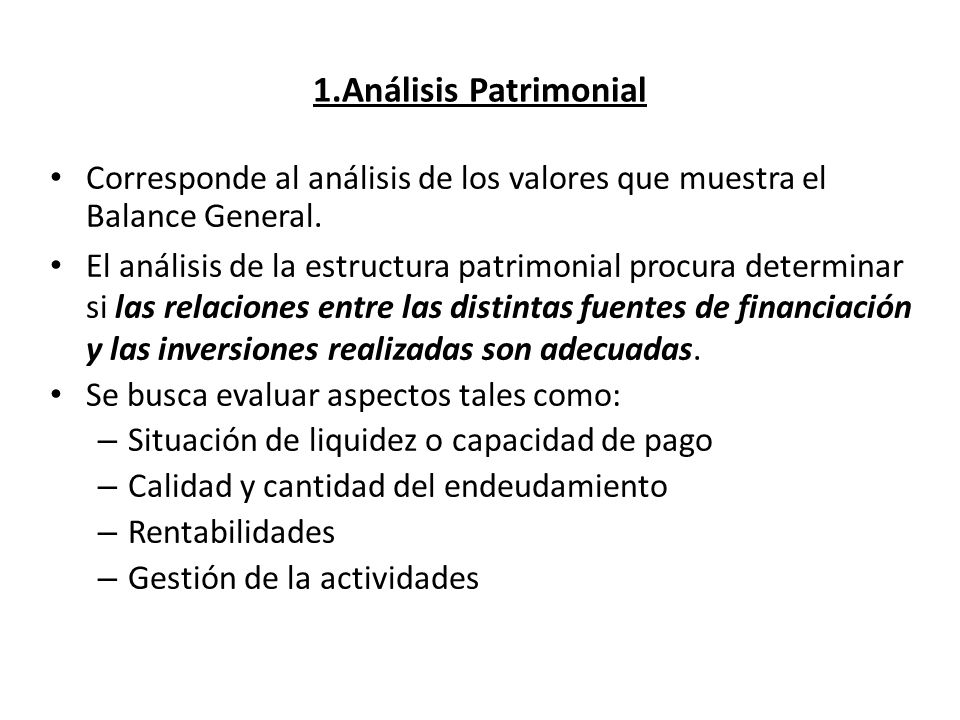 1.Análisis Patrimonial Corresponde al análisis de los valores que muestra el Balance General. El análisis de la estructura patrimonial procura determi