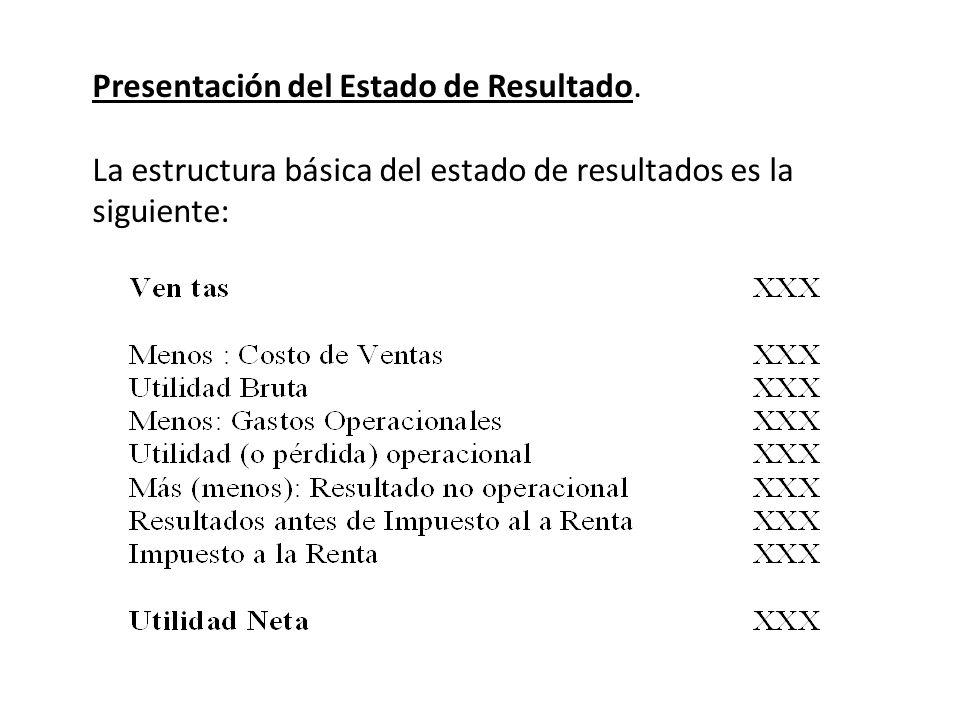 Presentación del Estado de Resultado. La estructura básica del estado de resultados es la siguiente: