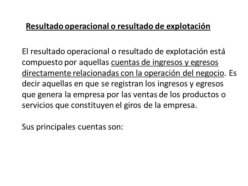 Resultado operacional o resultado de explotación El resultado operacional o resultado de explotación está compuesto por aquellas cuentas de ingresos y