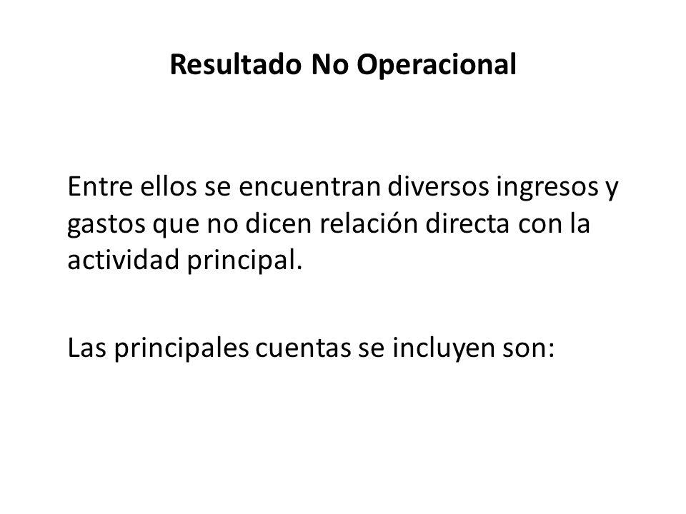 Resultado No Operacional Entre ellos se encuentran diversos ingresos y gastos que no dicen relación directa con la actividad principal. Las principale