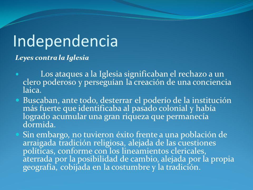 Independencia Leyes contra la Iglesia Los ataques a la Iglesia significaban el rechazo a un clero poderoso y perseguían la creación de una conciencia laica.