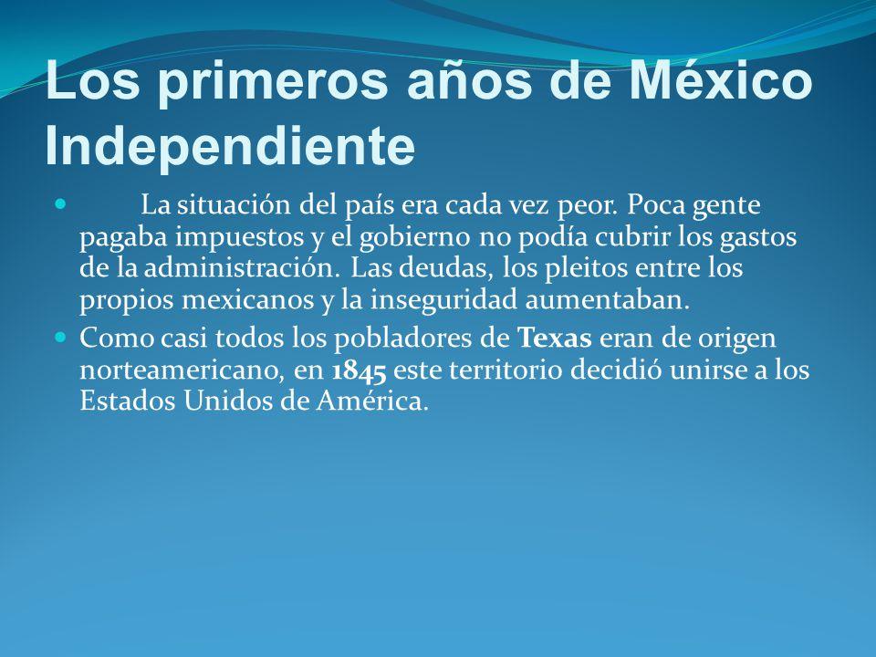 Los primeros años de México Independiente La situación del país era cada vez peor.