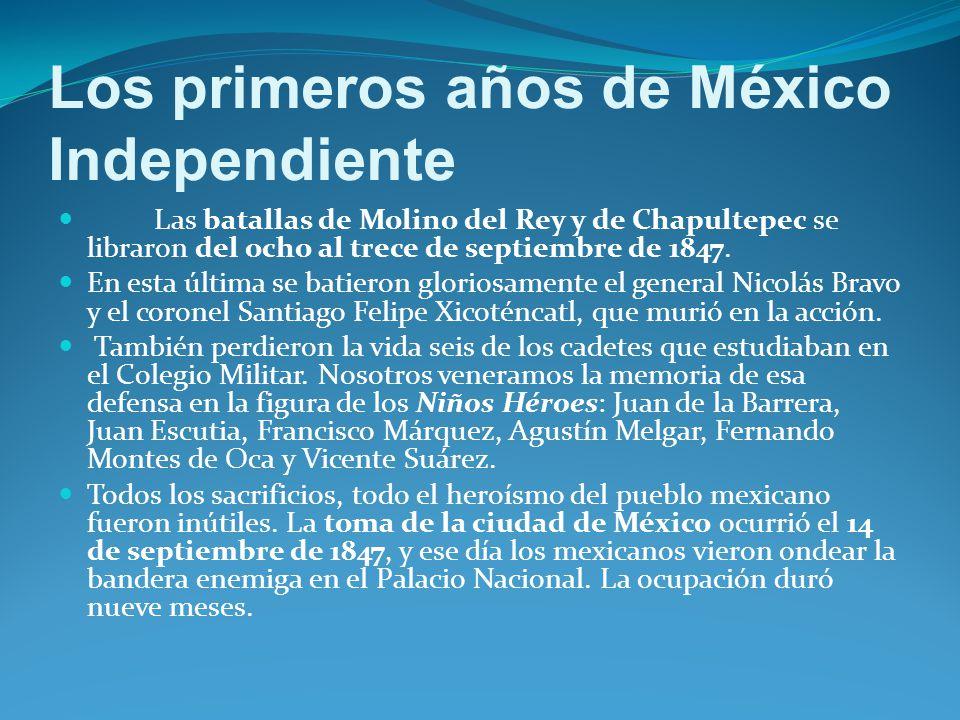 Los primeros años de México Independiente Las batallas de Molino del Rey y de Chapultepec se libraron del ocho al trece de septiembre de 1847.
