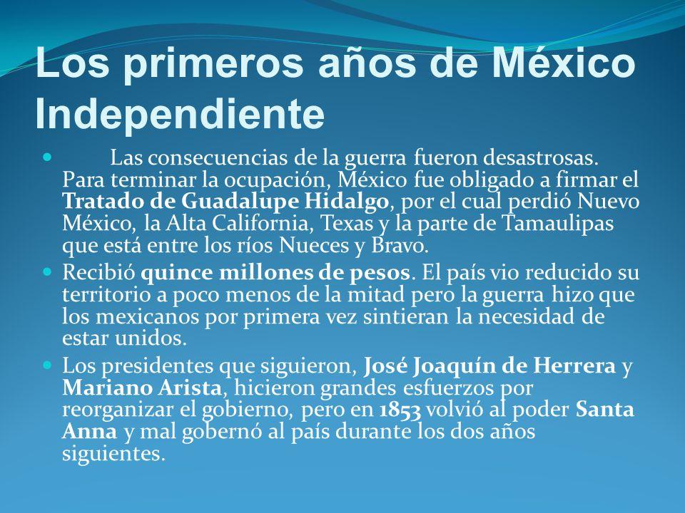 Los primeros años de México Independiente Las consecuencias de la guerra fueron desastrosas.