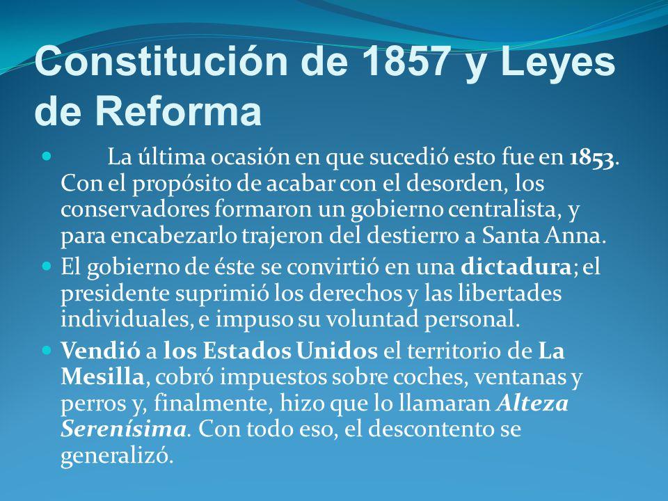 Constitución de 1857 y Leyes de Reforma La última ocasión en que sucedió esto fue en 1853.